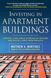 Investing in Apartment Buildings: Create a Reliable Stream of Income and Build Long-Term Wealth ebook by Matthew Martinez
