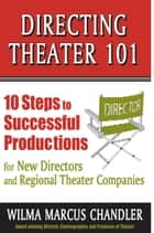 Directing Theater 101: 10 Steps to Successful Productions ebook by Wilma Marcus Chandler