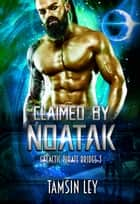 Claimed by Noatak - A Steamy Sci-Fi Romance ebook by Tamsin Ley