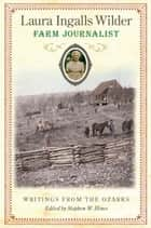 Laura Ingalls Wilder, Farm Journalist - Writings from the Ozarks ebook by Stephen Hines