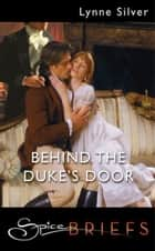 Behind The Duke's Door (Mills & Boon Spice Briefs) ebook by Lynne Silver