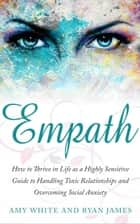 Empath : How to Thrive in Social Life as a Highly Sensitive - A Guide to Handling Toxic Relationships and Overcoming Social Anxiety - Empath Series, #3 ebook by Ryan James