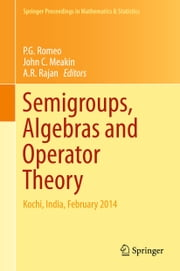 Semigroups, Algebras and Operator Theory - Kochi, India, February 2014 ebook by P. G. Romeo,John Meakin,A. R. Rajan