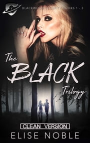 The Black Trilogy - Clean Version ebook by Elise Noble