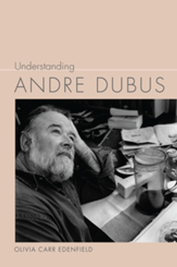 Understanding Andre Dubus ebook by Olivia Carr Edenfield,Linda Wagner-Martin