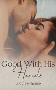 Good With His Hands ebook by Lucy Felthouse