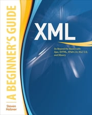 XML: A Beginner's Guide - Go Beyond the Basics with Ajax, XHTML, XPath 2.0, XSLT 2.0 and XQuery ebook by Steven Holzner