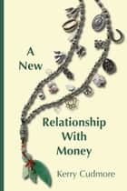 A New Relationship With Money ebook by Kerry Cudmore