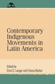 Contemporary Indigenous Movements in Latin America ebook by Erick D. Langer,Elana Muñoz