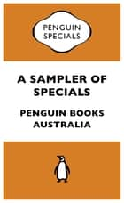 A Sampler of Specials: Penguin Special - Penguin Specials ebook by Penguin Books Australia