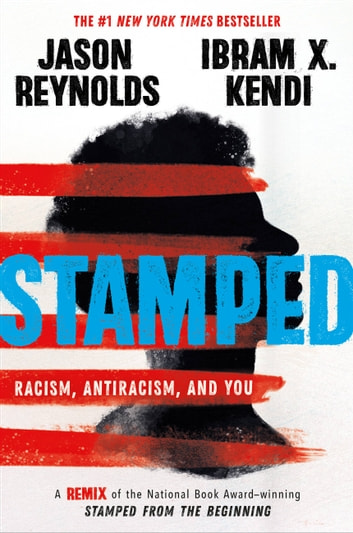 Stamped: Racism, Antiracism, and You - A Remix of the National Book Award-winning Stamped from the Beginning ebooks by Jason Reynolds,Ibram X. Kendi