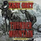 Thunder Mountain - A Western Story audiobook by Zane Grey