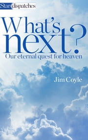 What's Next? - Our Eternal Quest for Heaven ebook by Jim Coyle