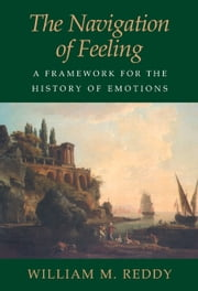 The Navigation of Feeling - A Framework for the History of Emotions ebook by William M. Reddy