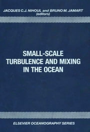 Small-Scale Turbulence and Mixing in the Ocean ebook by Nihoul, J.C.J.
