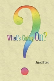What's Going On? - ? ebook by Janet Brown
