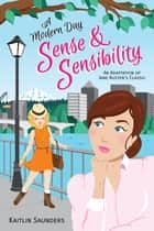 A Modern Day Sense and Sensibility ebook by Kaitlin Saunders