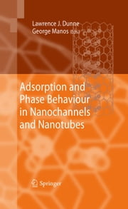 Adsorption and Phase Behaviour in Nanochannels and Nanotubes ebook by Lawrence J. Dunne,George Manos