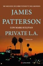 Ebook Private L.A. di James Patterson,Mark  Sullivan,Andrea Carlo Cappi
