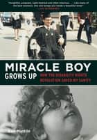Miracle Boy Grows Up ebook by Ben Mattlin