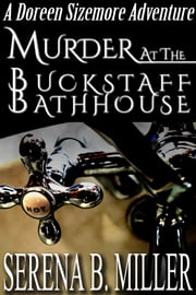 Murder At The Buckstaff Bathhouse - A Doreen Sizemore Adventure ebook by Serena B. Miller