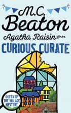 Agatha Raisin and the Curious Curate ebook by M.C. Beaton