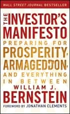 The Investor's Manifesto - Preparing for Prosperity, Armageddon, and Everything in Between ebook by William J. Bernstein, Jonathan Clements
