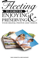 From Fleeting to Forever - Enjoying and Preserving Your Digital Photos and Videos ebook by Greg Scoblete,Mike McEnaney