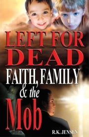 Left For Dead - Faith, Family, & the Mob ebook by Jensen, R. K.