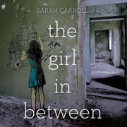 Girl in Between, The audiobook by Sarah Carroll