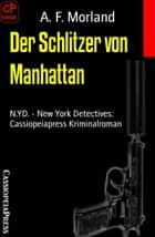 Der Schlitzer von Manhattan - N.YD. - New York Detectives: Cassiopeiapress Kriminalroman ebook by A. F. Morland