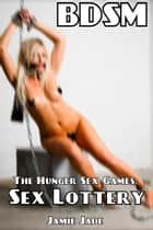 Hunger Sex Games: The Lottery ebook by Jamie Jade