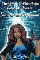 The Undercity Chronicles of Babylonia Jones, P.I.: Books 3-4 - The Undercity Chronicles of Babylonia Jones, P.I. eBook by A.M. Griffin