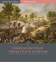 Official Records of the Union and Confederate Armies: Union Generals Accounts of Antietam ebook by George B. McClellan, George G. Meade, Winfield Scott Hancock & Ambrose Burnside