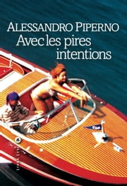 Avec les pires intentions ebook by Alessandro PIPERNO
