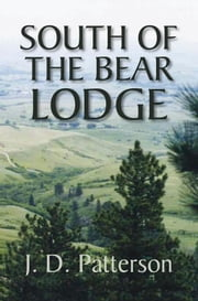 South Of The Bear Lodge ebook by J. D. Patterson