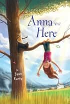 Anna Was Here ebook by Jane Kurtz