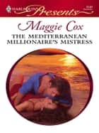 The Mediterranean Millionaire's Mistress ebook by Maggie Cox