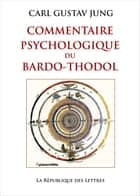 Commentaire psychologique du Bardo-Thodol ebook by Carl Gustav Jung,C. G. Jung
