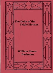 The Delta of the Triple Elevens - The History of Battery D, 311th Field Artillery US Army, American Expeditionary Forces ebook by William Elmer Bachman