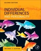Individual Differences and Personality ebook by Michael C. Ashton