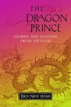 The Dragon Prince: Stories And Legends From Vietnam ebook by Hanh, Thich Nhat