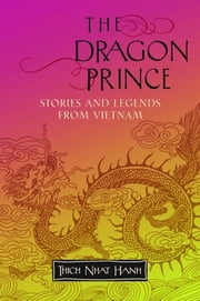 The Dragon Prince: Stories And Legends From Vietnam ebook by Hanh,Thich Nhat