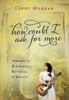 How Could I Ask for More - A Journey of Heart Inspired by the #1 Song ebook by Morgan