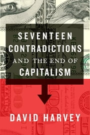 Seventeen Contradictions and the End of Capitalism ebook by David Harvey