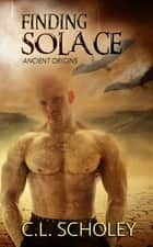 Finding Solace ebook by C. L. Scholey
