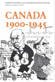 Canada 1900-1945 ebook by Robert Bothwell,Ian  Drummond,John English