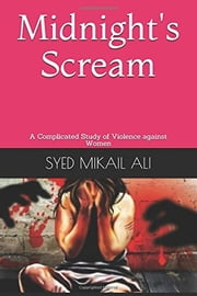 Midnight's Scream - A Complicated Study of Violence against Women ebook by Mikail Ali