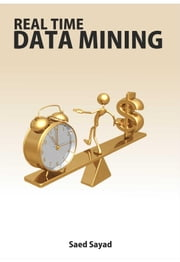 Real Time Data Mining ebook by Sayad, Saed