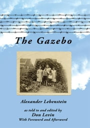 The Gazebo ebook by Alexander Lebenstein as told to and edited by Don Levin
